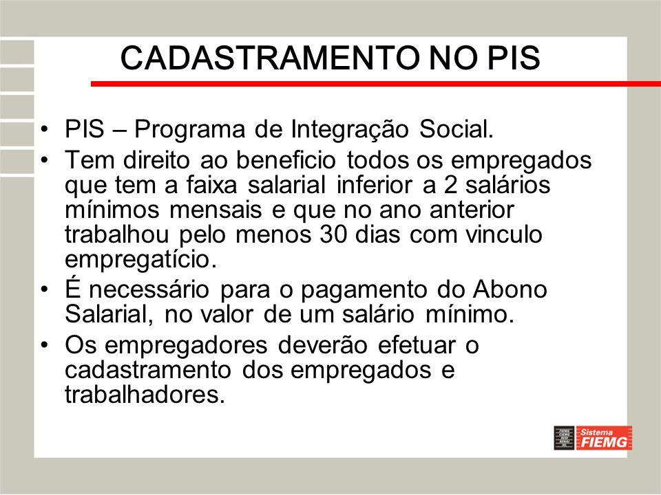 CADASTRAMENTO NO PIS PIS – Programa de Integração Social. Tem direito ao beneficio todos os empregados que tem a faixa salarial inferior a 2 salários