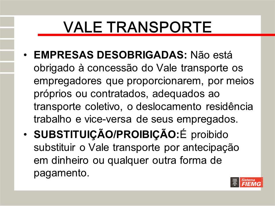 VALE TRANSPORTE EMPRESAS DESOBRIGADAS: Não está obrigado à concessão do Vale transporte os empregadores que proporcionarem, por meios próprios ou cont