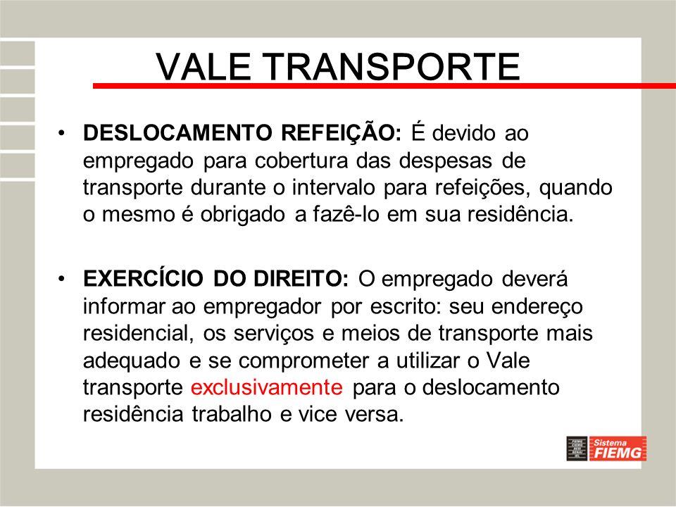 VALE TRANSPORTE DESLOCAMENTO REFEIÇÃO: É devido ao empregado para cobertura das despesas de transporte durante o intervalo para refeições, quando o me
