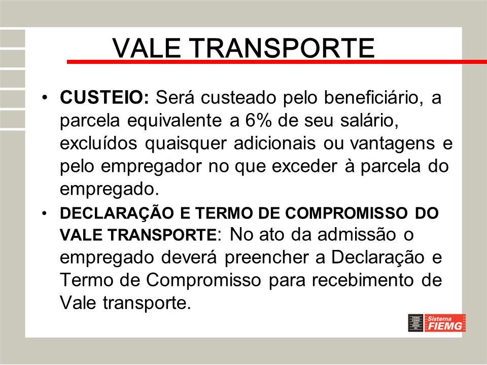 VALE TRANSPORTE CUSTEIO: Será custeado pelo beneficiário, a parcela equivalente a 6% de seu salário, excluídos quaisquer adicionais ou vantagens e pel
