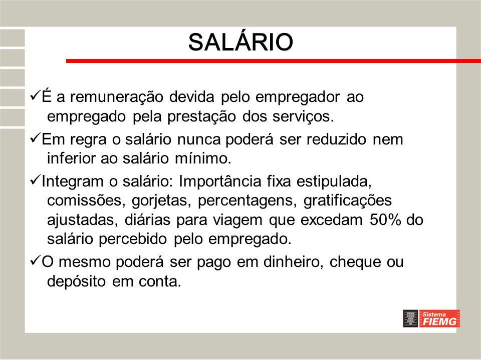 SALÁRIO É a remuneração devida pelo empregador ao empregado pela prestação dos serviços. Em regra o salário nunca poderá ser reduzido nem inferior ao