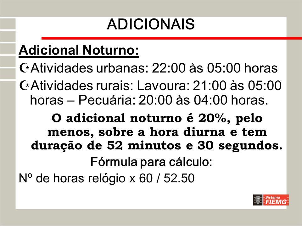 ADICIONAIS Adicional Noturno: Atividades urbanas: 22:00 às 05:00 horas Atividades rurais: Lavoura: 21:00 às 05:00 horas – Pecuária: 20:00 às 04:00 hor