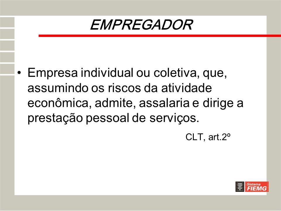 EMPREGADOR Empresa individual ou coletiva, que, assumindo os riscos da atividade econômica, admite, assalaria e dirige a prestação pessoal de serviços
