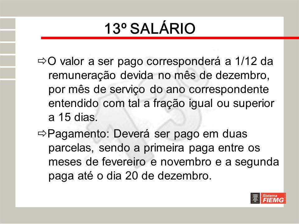 13º SALÁRIO O valor a ser pago corresponderá a 1/12 da remuneração devida no mês de dezembro, por mês de serviço do ano correspondente entendido com t