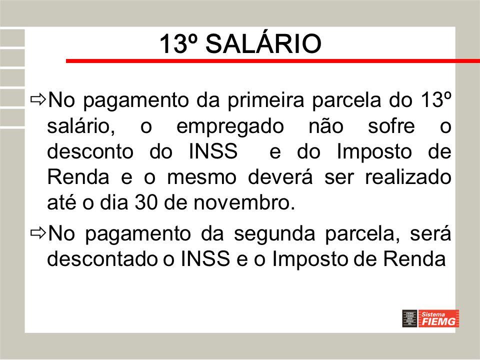 13º SALÁRIO No pagamento da primeira parcela do 13º salário, o empregado não sofre o desconto do INSS e do Imposto de Renda e o mesmo deverá ser reali