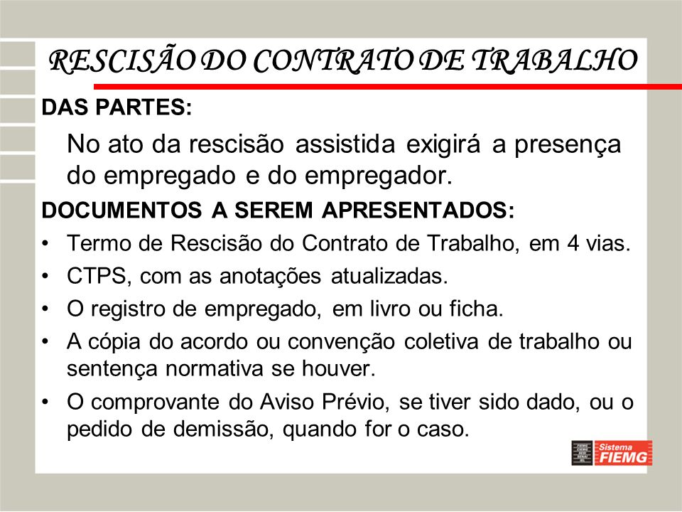 RESCISÃO DO CONTRATO DE TRABALHO DAS PARTES: No ato da rescisão assistida exigirá a presença do empregado e do empregador. DOCUMENTOS A SEREM APRESENT