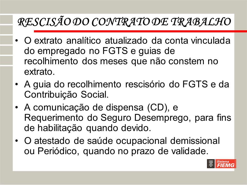 RESCISÃO DO CONTRATO DE TRABALHO O extrato analítico atualizado da conta vinculada do empregado no FGTS e guias de recolhimento dos meses que não cons