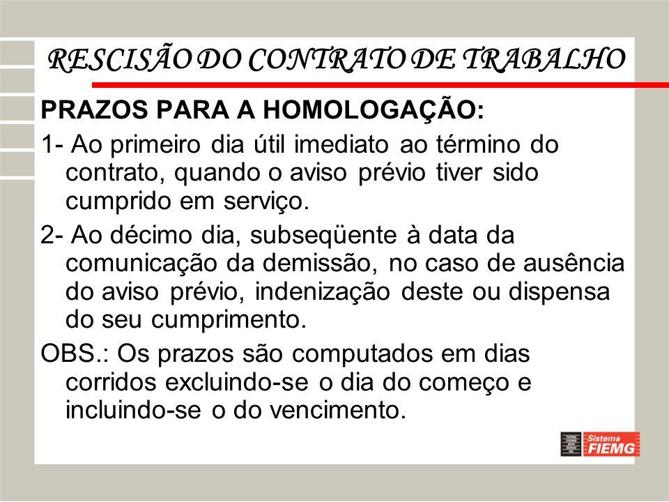 RESCISÃO DO CONTRATO DE TRABALHO PRAZOS PARA A HOMOLOGAÇÃO: 1- Ao primeiro dia útil imediato ao término do contrato, quando o aviso prévio tiver sido