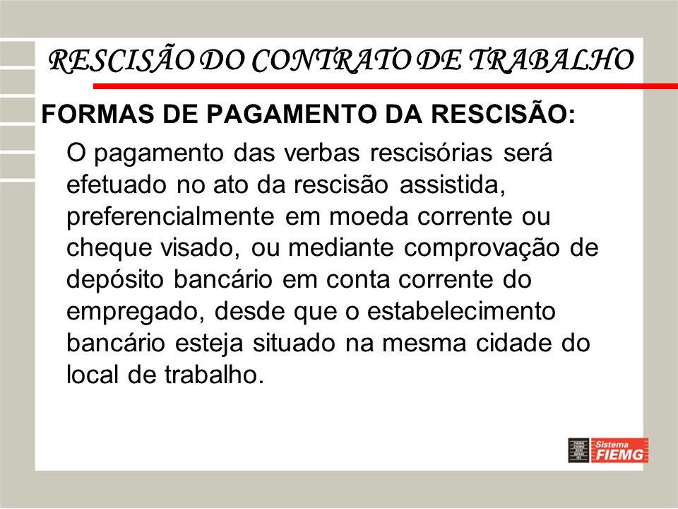RESCISÃO DO CONTRATO DE TRABALHO FORMAS DE PAGAMENTO DA RESCISÃO: O pagamento das verbas rescisórias será efetuado no ato da rescisão assistida, prefe