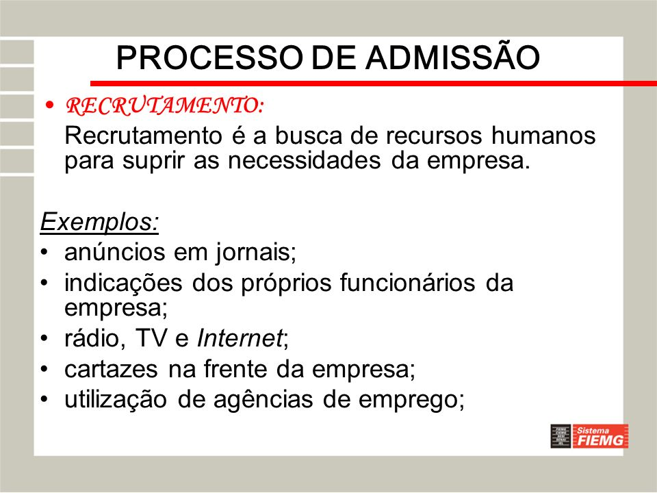 PROCESSO DE ADMISSÃO RECRUTAMENTO: Recrutamento é a busca de recursos humanos para suprir as necessidades da empresa. Exemplos: anúncios em jornais; i