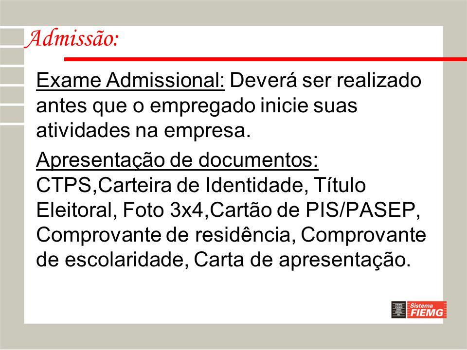 Admissão: Exame Admissional: Deverá ser realizado antes que o empregado inicie suas atividades na empresa. Apresentação de documentos: CTPS,Carteira d