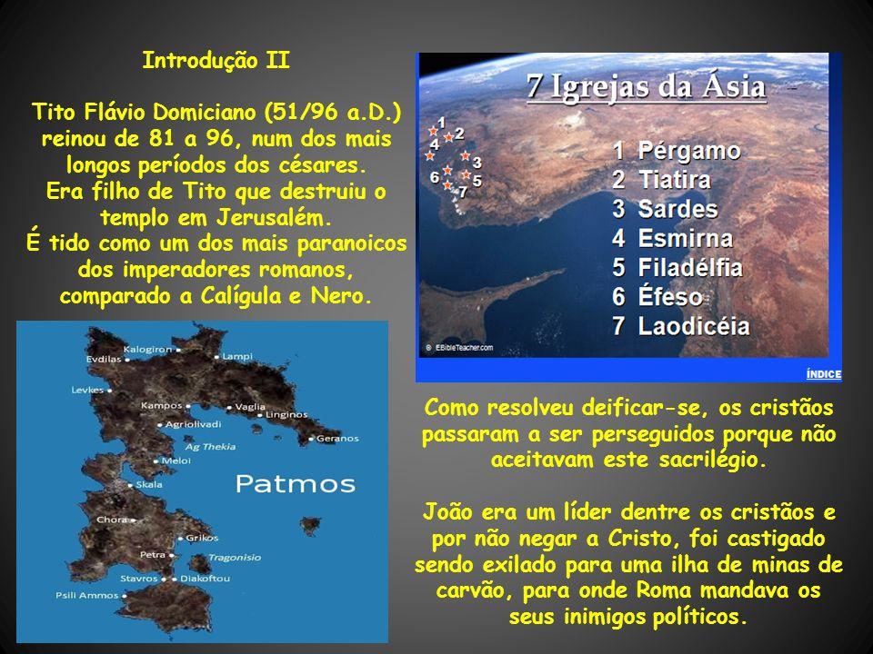 Introdução II Tito Flávio Domiciano (51/96 a.D.) reinou de 81 a 96, num dos mais longos períodos dos césares. Era filho de Tito que destruiu o templo