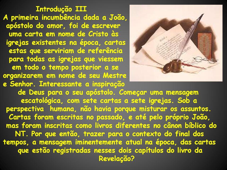 Introdução III A primeira incumbência dada a João, o apóstolo do amor, foi de escrever uma carta em nome de Cristo às igrejas existentes na época, car