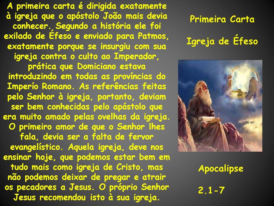 A primeira carta é dirigida exatamente à igreja que o apóstolo João mais devia conhecer. Segundo a história ele foi exilado de Éfeso e enviado para Pa