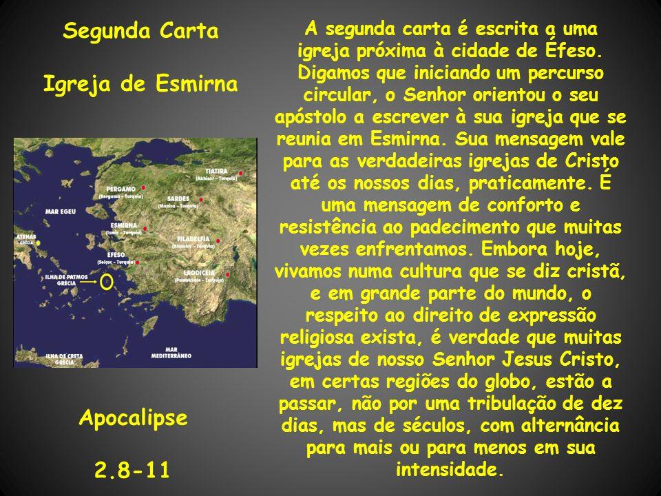 Segunda Carta Igreja de Esmirna Apocalipse 2.8-11 A segunda carta é escrita a uma igreja próxima à cidade de Éfeso. Digamos que iniciando um percurso