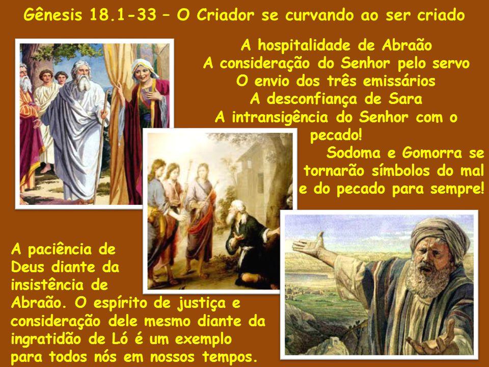 Gênesis 18.1-33 – O beneplácito divino e seu limite 1 Depois apareceu-lhe o SENHOR nos carvalhais de Manre, estando ele assentado à porta da tenda, no calor do dia.
