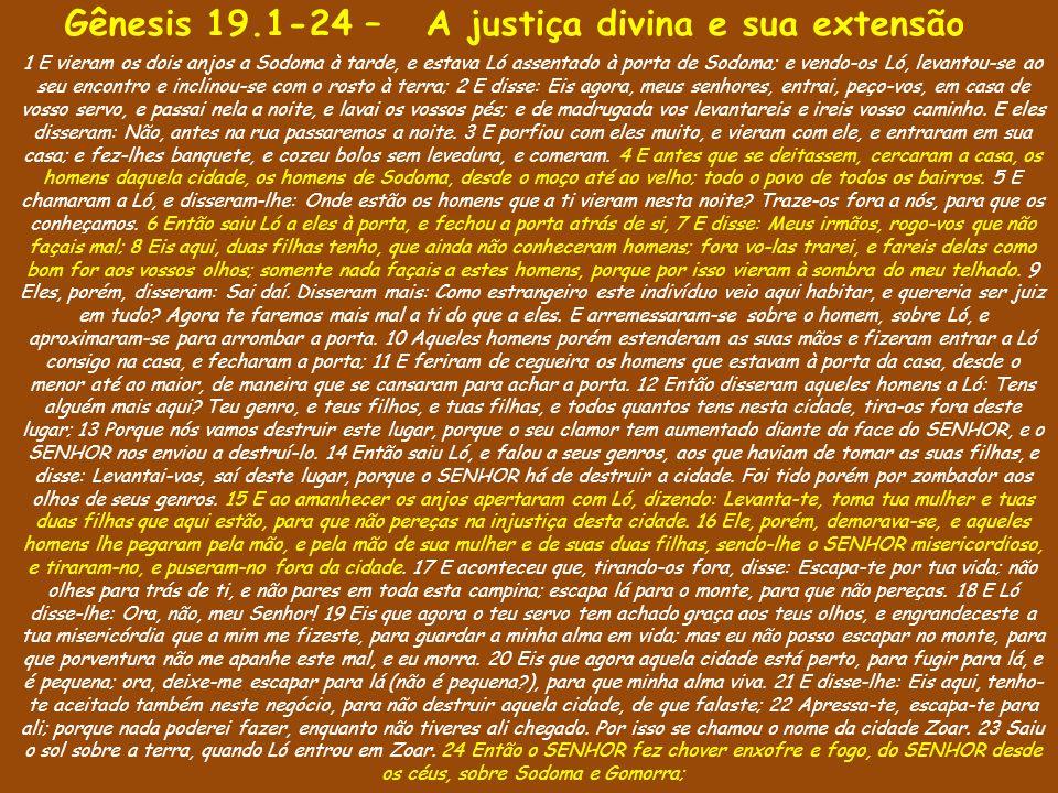 Gênesi 19.25-38 – As marcas do pecado ficam presentes 25 E destruiu aquelas cidades e toda aquela campina, e todos os moradores daquelas cidades, e o que nascia da terra.