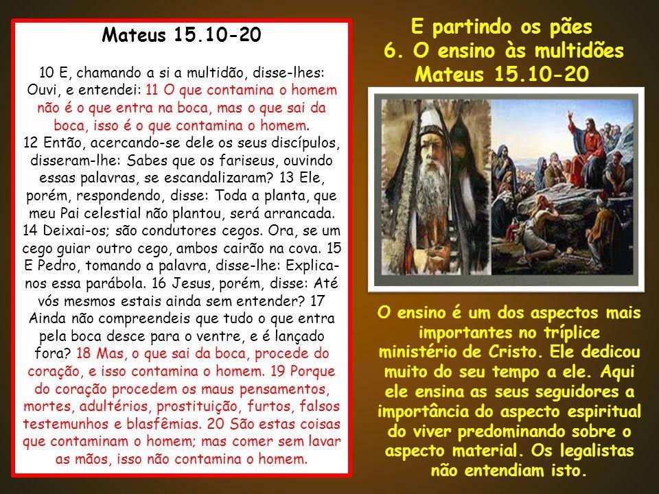 Mateus 15.10-20 10 E, chamando a si a multidão, disse-lhes: Ouvi, e entendei: 11 O que contamina o homem não é o que entra na boca, mas o que sai da b