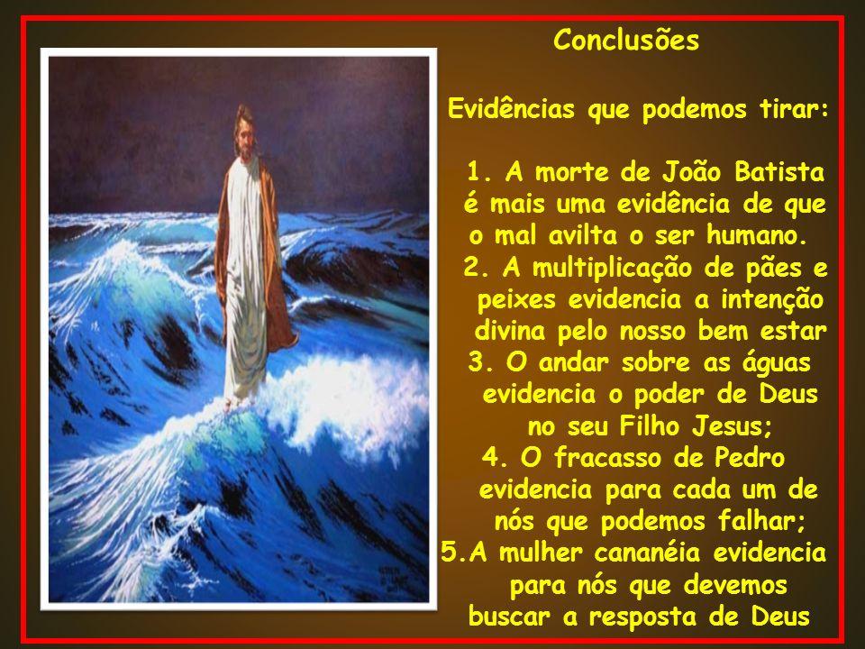 Conclusões Evidências que podemos tirar: 1. A morte de João Batista é mais uma evidência de que o mal avilta o ser humano. 2. A multiplicação de pães