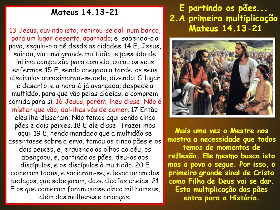 Mateus 14.13-21 13 Jesus, ouvindo isto, retirou-se dali num barco, para um lugar deserto, apartado; e, sabendo-o o povo, seguiu-o a pé desde as cidade