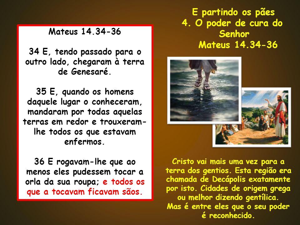 Mateus 14.34-36 34 E, tendo passado para o outro lado, chegaram à terra de Genesaré. 35 E, quando os homens daquele lugar o conheceram, mandaram por t