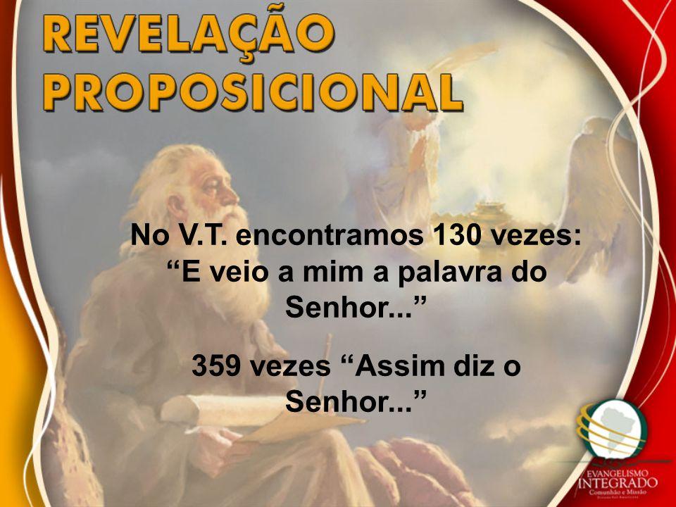 No V.T. encontramos 130 vezes: E veio a mim a palavra do Senhor... 359 vezes Assim diz o Senhor...