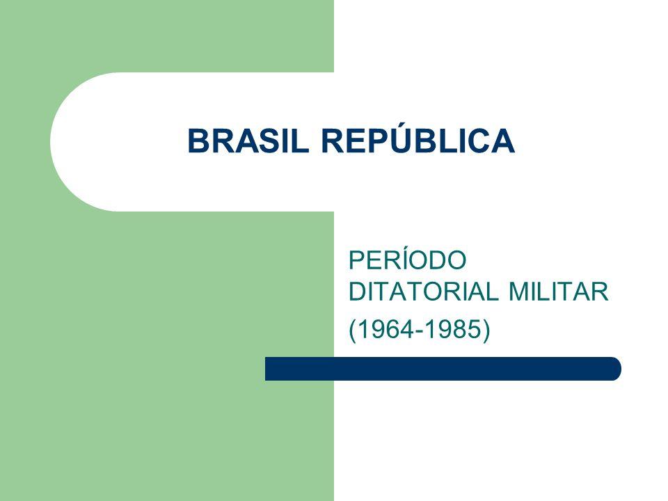 BRASIL REPÚBLICA PERÍODO DITATORIAL MILITAR (1964-1985)