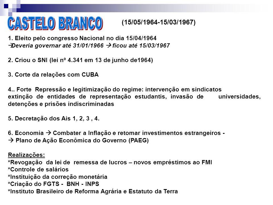 (15/05/1964-15/03/1967) 1. Eleito pelo congresso Nacional no dia 15/04/1964 Deveria governar até 31/01/1966 ficou até 15/03/1967 2. Criou o SNI (lei n