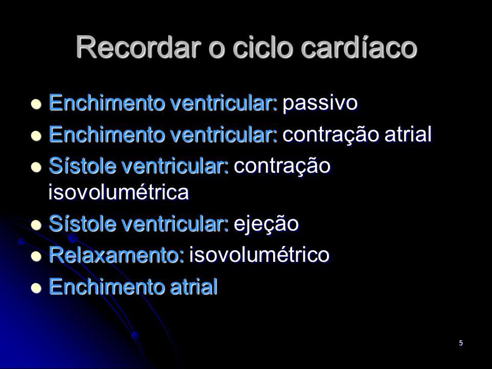 5 Recordar o ciclo cardíaco Enchimento ventricular: passivo Enchimento ventricular: passivo Enchimento ventricular: contração atrial Enchimento ventri