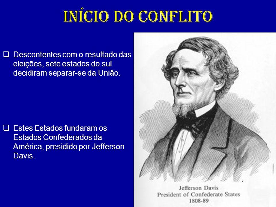 INÍCIO DO CONFLITO Descontentes com o resultado das eleições, sete estados do sul decidiram separar-se da União. Estes Estados fundaram os Estados Con