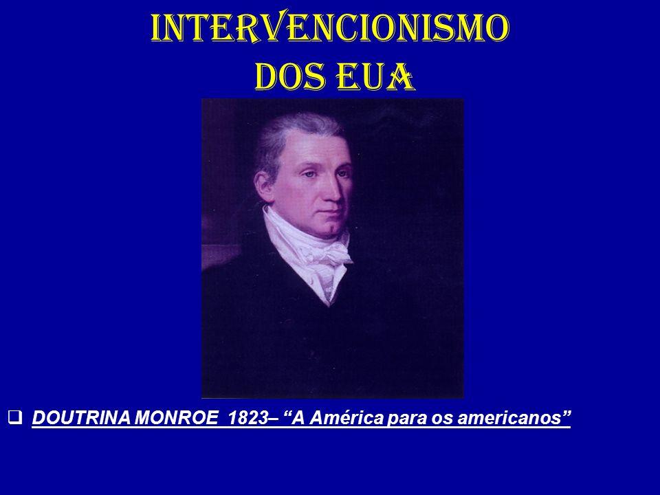 INTERVENCIONISMO DOS EUA DOUTRINA MONROE 1823– A América para os americanos