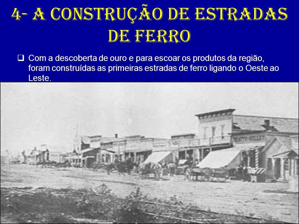 4- A construção de estradas de ferro Com a descoberta de ouro e para escoar os produtos da região, foram construídas as primeiras estradas de ferro li
