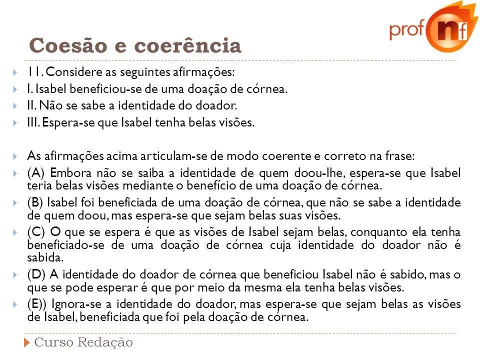 Coesão e coerência 11. Considere as seguintes afirmações: I. Isabel beneficiou-se de uma doação de córnea. II. Não se sabe a identidade do doador. III