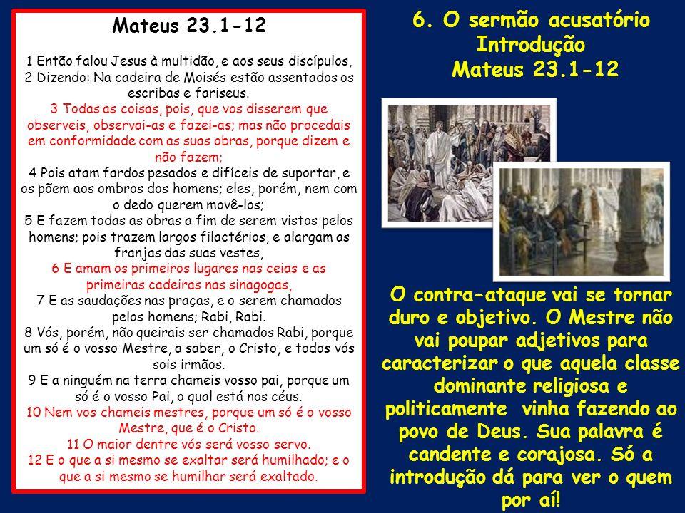 Mateus 23.1-12 1 Então falou Jesus à multidão, e aos seus discípulos, 2 Dizendo: Na cadeira de Moisés estão assentados os escribas e fariseus. 3 Todas