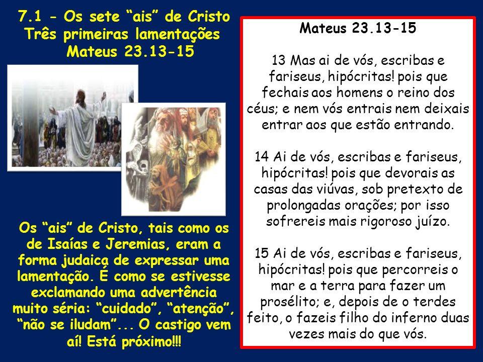 Mateus 23.13-15 13 Mas ai de vós, escribas e fariseus, hipócritas! pois que fechais aos homens o reino dos céus; e nem vós entrais nem deixais entrar