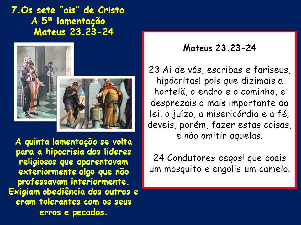 Mateus 23.23-24 23 Ai de vós, escribas e fariseus, hipócritas! pois que dizimais a hortelã, o endro e o cominho, e desprezais o mais importante da lei
