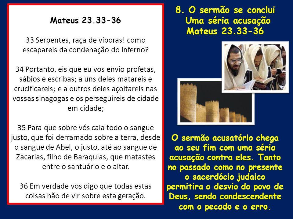 Mateus 23.33-36 33 Serpentes, raça de víboras! como escapareis da condenação do inferno? 34 Portanto, eis que eu vos envio profetas, sábios e escribas