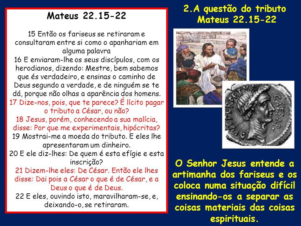 Mateus 22.15-22 15 Então os fariseus se retiraram e consultaram entre si como o apanhariam em alguma palavra 16 E enviaram-lhe os seus discípulos, com