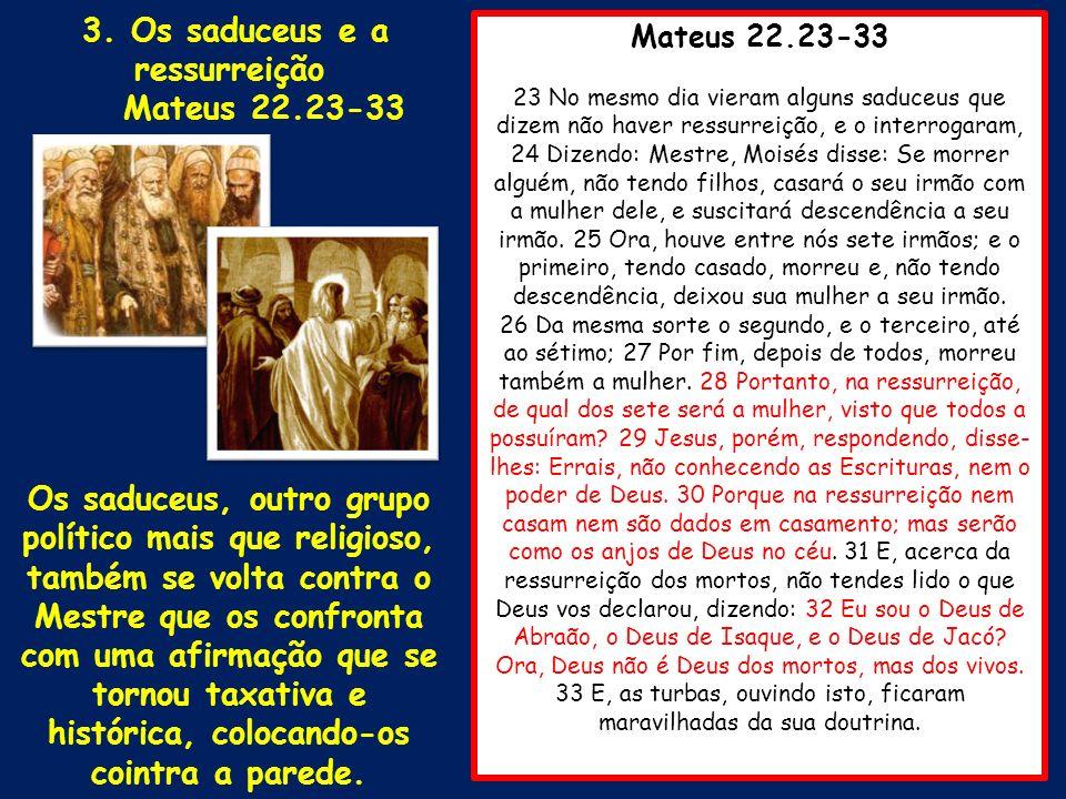 Mateus 22.23-33 23 No mesmo dia vieram alguns saduceus que dizem não haver ressurreição, e o interrogaram, 24 Dizendo: Mestre, Moisés disse: Se morrer