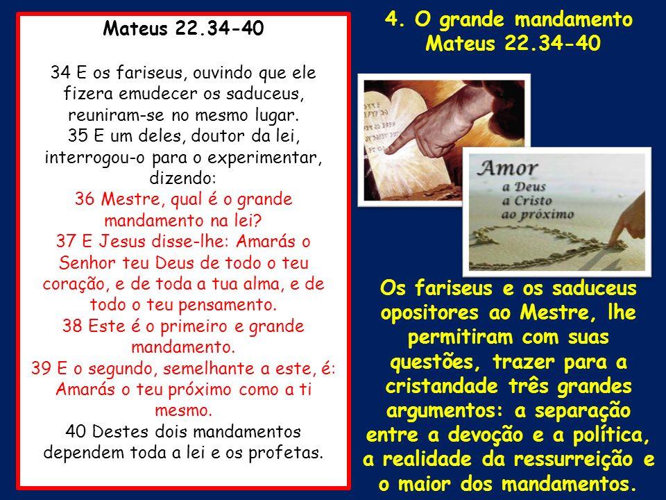 Mateus 22.34-40 34 E os fariseus, ouvindo que ele fizera emudecer os saduceus, reuniram-se no mesmo lugar. 35 E um deles, doutor da lei, interrogou-o