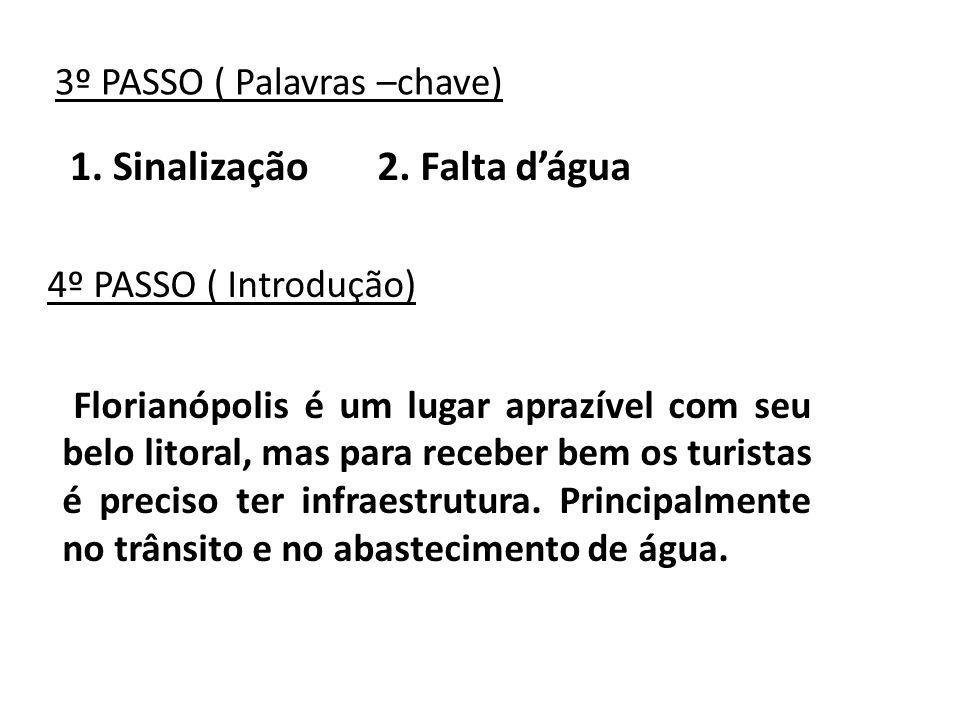 3º PASSO ( Palavras –chave) 1. Sinalização2. Falta dágua 4º PASSO ( Introdução) Florianópolis é um lugar aprazível com seu belo litoral, mas para rece