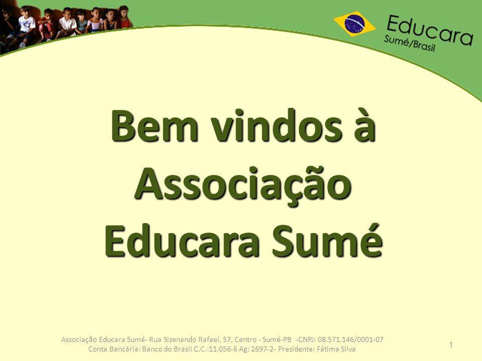 1 Associação Educara Sumé- Rua Sizenando Rafael, 57, Centro - Sumé-PB -CNPJ: 08.571.146/0001-07 Conta Bancária: Banco do Brasil C.C.:11.056-6 Ag: 2697