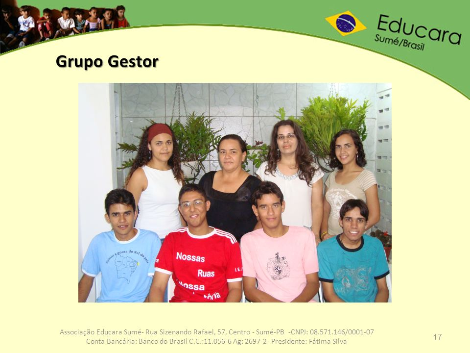 17 Associação Educara Sumé- Rua Sizenando Rafael, 57, Centro - Sumé-PB -CNPJ: 08.571.146/0001-07 Conta Bancária: Banco do Brasil C.C.:11.056-6 Ag: 269