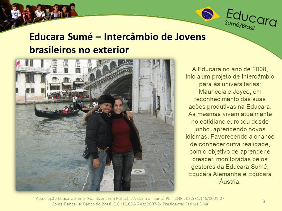 8 Associação Educara Sumé- Rua Sizenando Rafael, 57, Centro - Sumé-PB -CNPJ: 08.571.146/0001-07 Conta Bancária: Banco do Brasil C.C.:11.056-6 Ag: 2697
