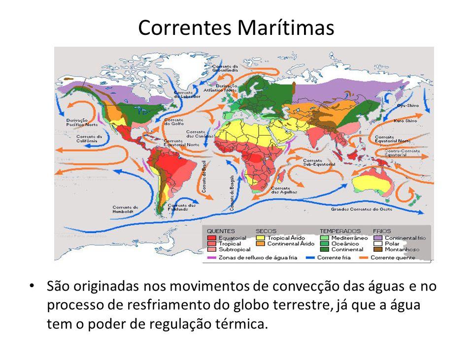 Correntes Marítimas São originadas nos movimentos de convecção das águas e no processo de resfriamento do globo terrestre, já que a água tem o poder d