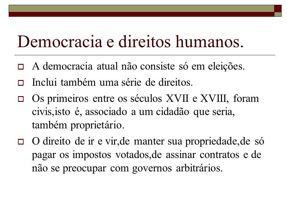 Democracia e direitos humanos. A democracia atual não consiste só em eleições. Inclui também uma série de direitos. Os primeiros entre os séculos XVII