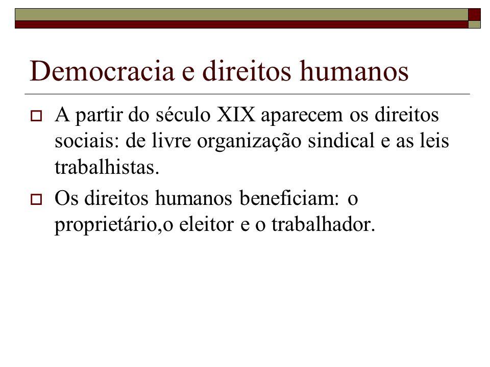 Democracia e direitos humanos A partir do século XIX aparecem os direitos sociais: de livre organização sindical e as leis trabalhistas. Os direitos h