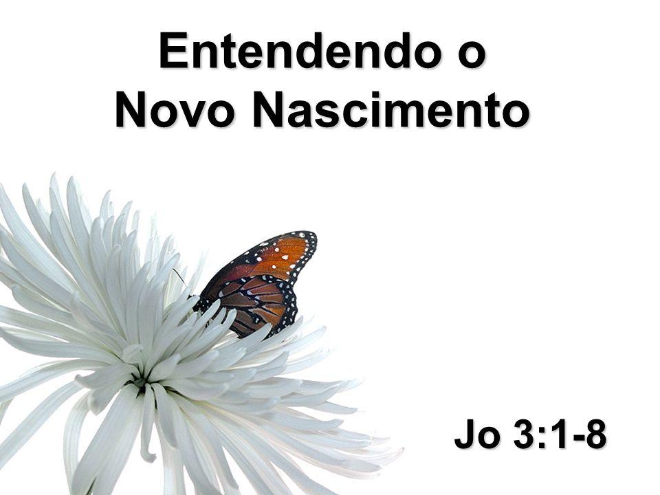 João 11:38-45 Entendendo o Novo Nascimento Jo 3:1-8