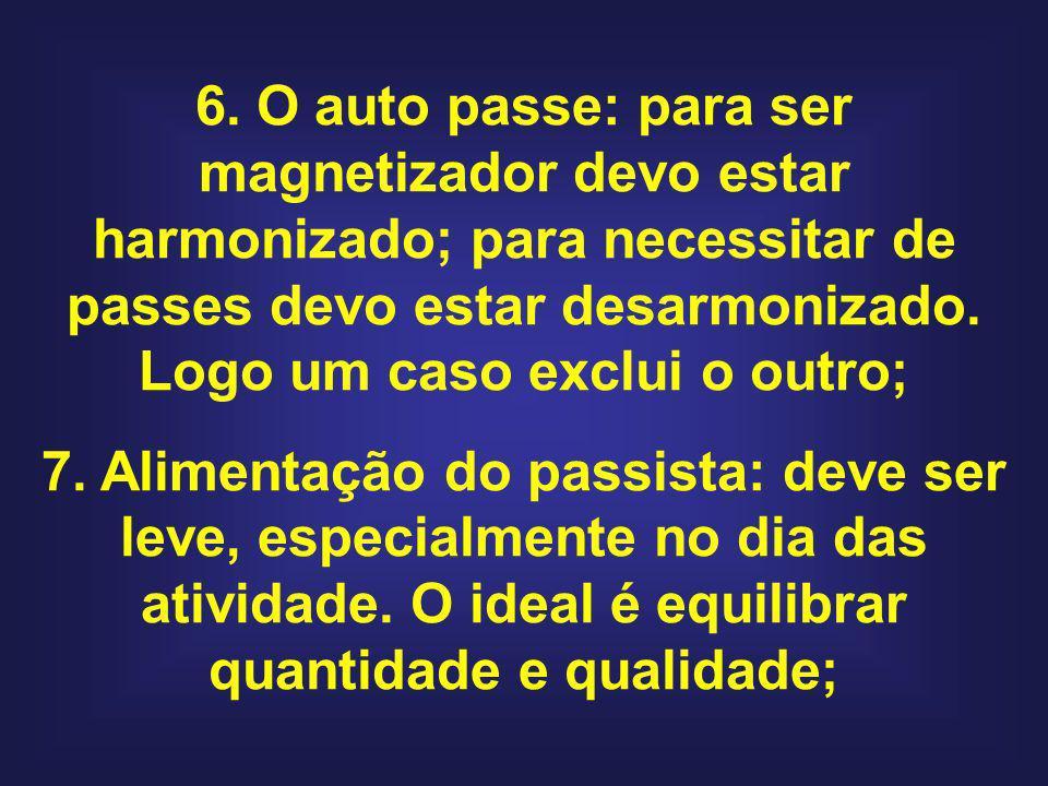 6. O auto passe: para ser magnetizador devo estar harmonizado; para necessitar de passes devo estar desarmonizado. Logo um caso exclui o outro; 7. Ali