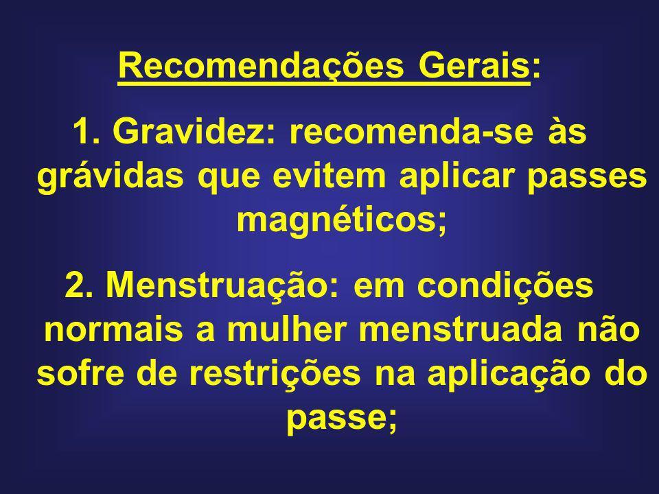 Recomendações Gerais: 1. Gravidez: recomenda-se às grávidas que evitem aplicar passes magnéticos; 2. Menstruação: em condições normais a mulher menstr
